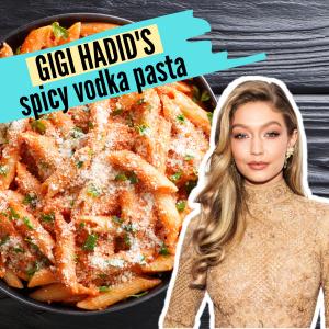 Gigi Hadids Instagram Spicy Vodka Pasta Recipe